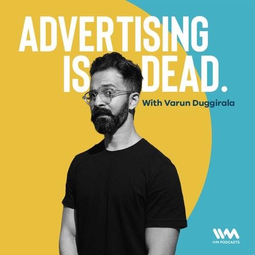 Advertising is Dead with Varun Duggirala