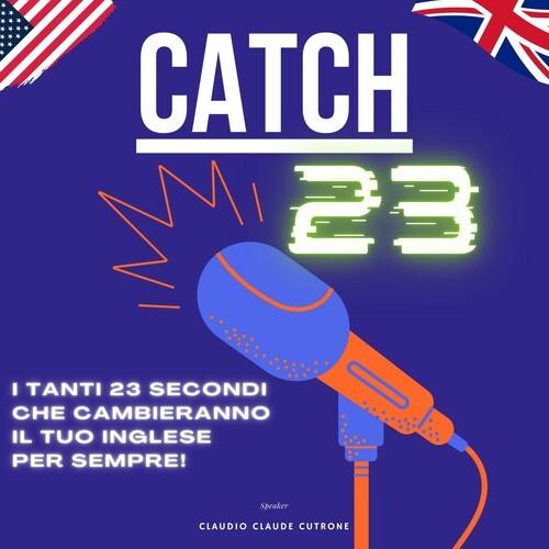 Catch 23 - Parlare Inglese in 23 secondi
