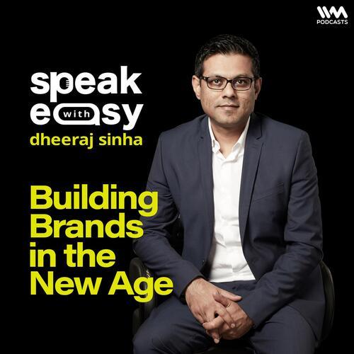 Speakeasy with Dheeraj Sinha